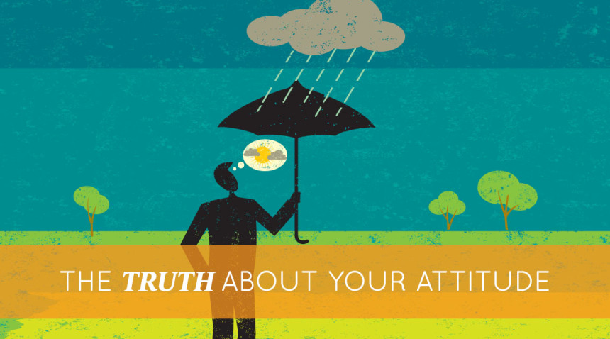 The Truth About Your Attitude